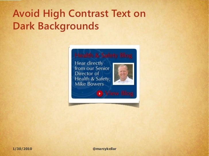 Avoid High Contrast Text on Dark Backgrounds     1/30/2010       @marcykellar
