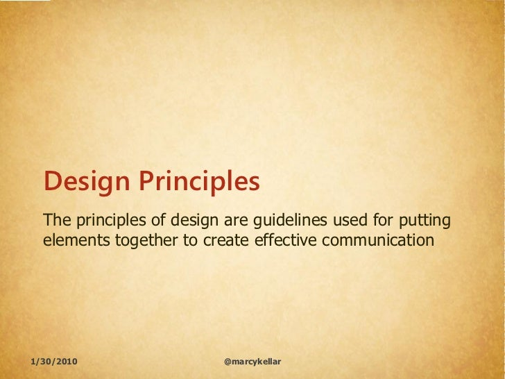 Design Principles   The principles of design are guidelines used for putting   elements together to create effective commu...
