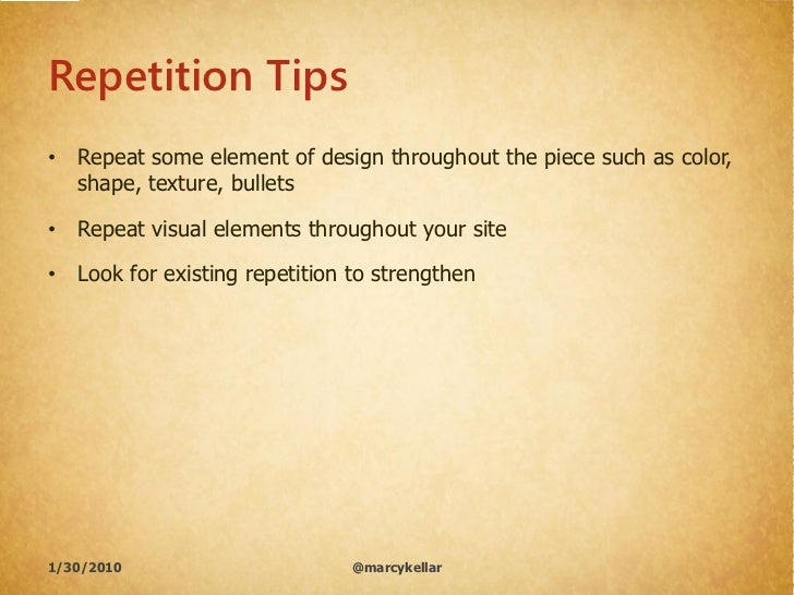 Repetition Tips • Repeat some element of design throughout the piece such as color,   shape, texture, bullets  • Repeat vi...
