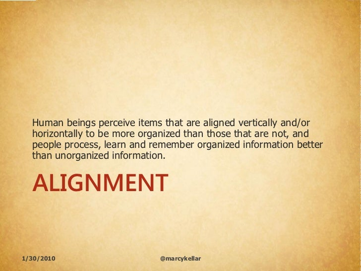 Human beings perceive items that are aligned vertically and/or   horizontally to be more organized than those that are not...
