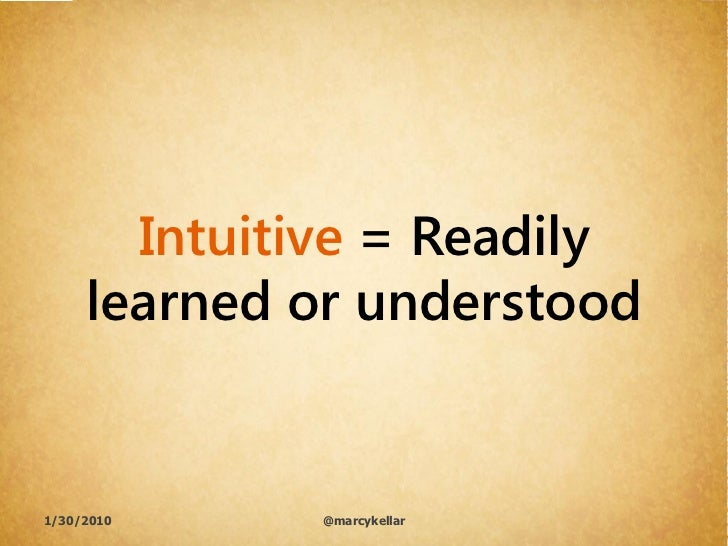Intuitive = Readily      learned or understood   1/30/2010    @marcykellar