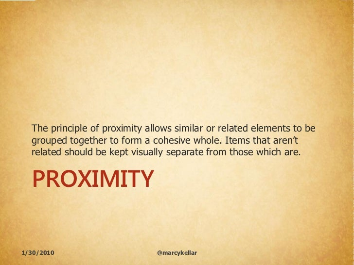 The principle of proximity allows similar or related elements to be   grouped together to form a cohesive whole. Items tha...