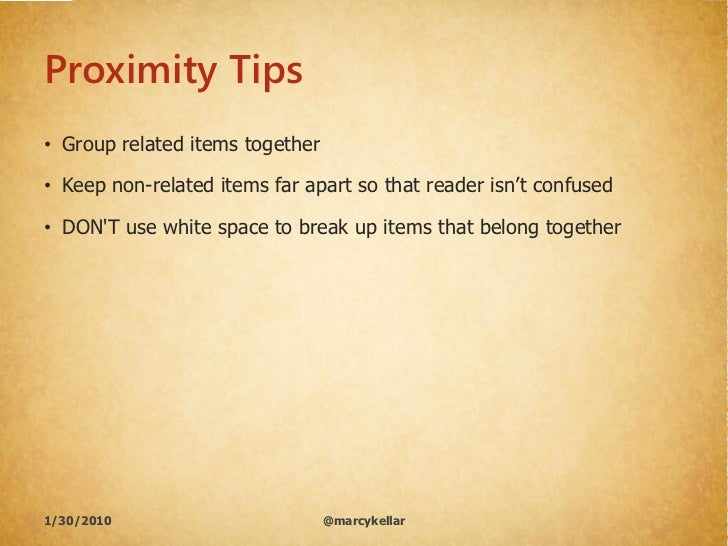 """Proximity Tips • Group related items together  • Keep non-related items far apart so that reader isn""""t confused  • DON'T u..."""