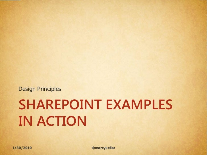 Design Principles     SHAREPOINT EXAMPLES   IN ACTION 1/30/2010             @marcykellar