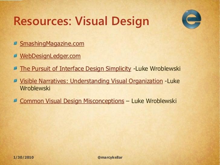 Resources: Visual Design   SmashingMagazine.com    WebDesignLedger.com    The Pursuit of Interface Design Simplicity -Luke...