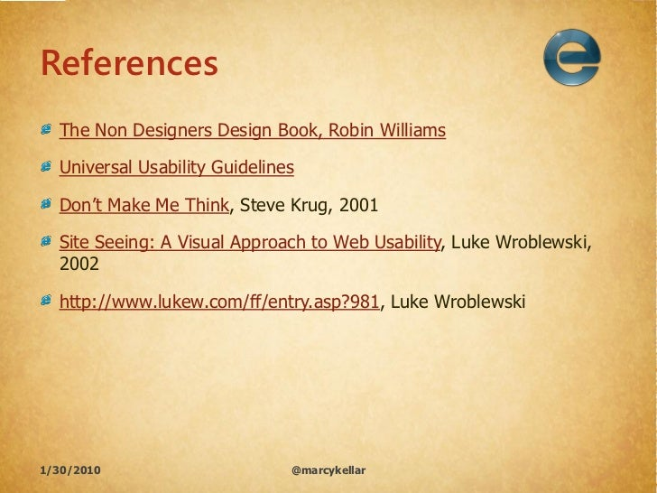 """References   The Non Designers Design Book, Robin Williams    Universal Usability Guidelines    Don""""t Make Me Think, Steve..."""