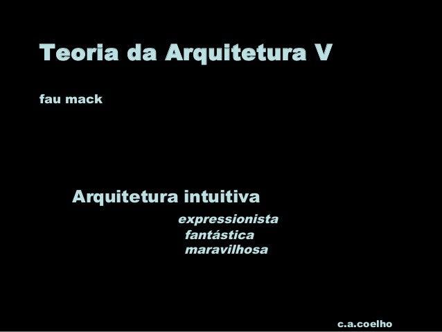 Teoria da Arquitetura V fau mack Arquitetura intuitiva expressionista fantástica maravilhosa c.a.coelho