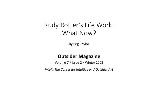 Rudy Rotter's Life Work: What Now? By Pegi Taylor Outsider Magazine Volume 7 / Issue 2 / Winter 2003 Intuit: The Center fo...