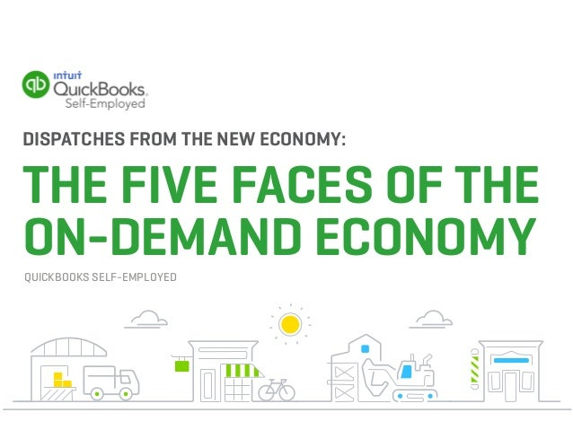 DISPATCHES FROM THE NEW ECONOMY: THE FIVE FACES OF THE ON-DEMAND ECONOMYQUICKBOOKS SELF-EMPLOYED