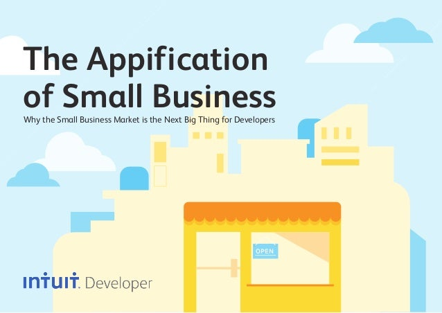 OPEN Why the Small Business Market is the Next Big Thing for Developers The Appification of Small Business