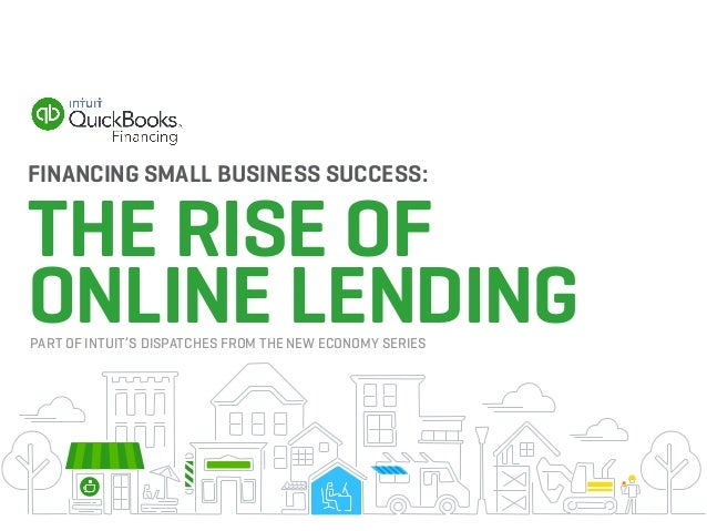 FINANCING SMALL BUSINESS SUCCESS: THE RISE OF ONLINE LENDINGPART OF INTUIT'S DISPATCHES FROM THE NEW ECONOMY SERIES