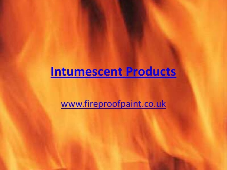 Intumescent Products<br />www.fireproofpaint.co.uk<br />