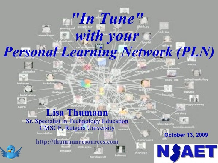 """""""In Tune""""  with your  Personal Learning Network (PLN) Lisa Thumann Sr. Specialist in Technology Education CMSCE,..."""