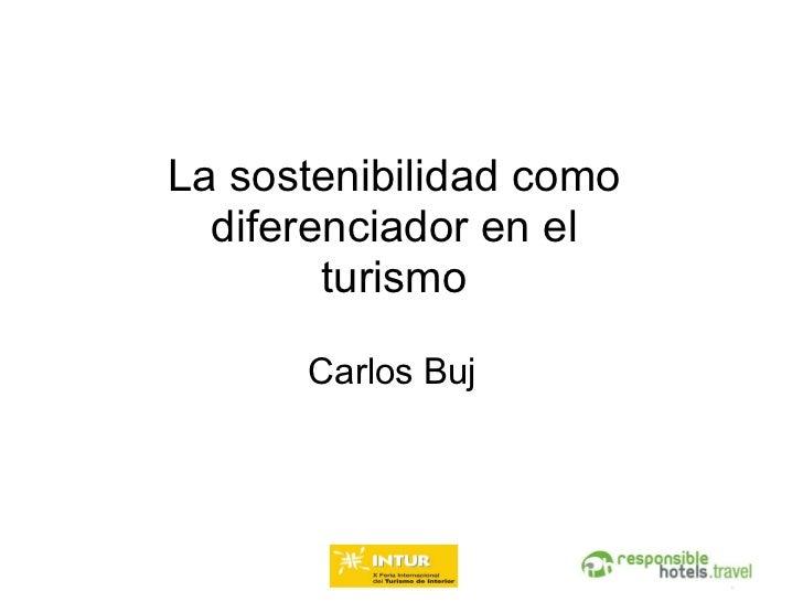 La sostenibilidad como  diferenciador en el turismo Carlos   Buj