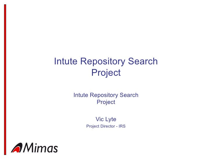 Intute Repository Search Project Intute Repository Search Project Vic Lyte Project Director - IRS