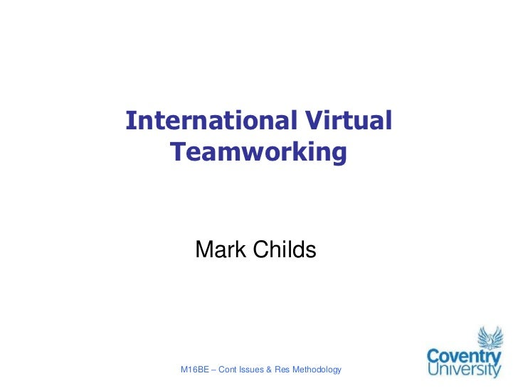 International Virtual   Teamworking       Mark Childs    M16BE – Cont Issues & Res Methodology