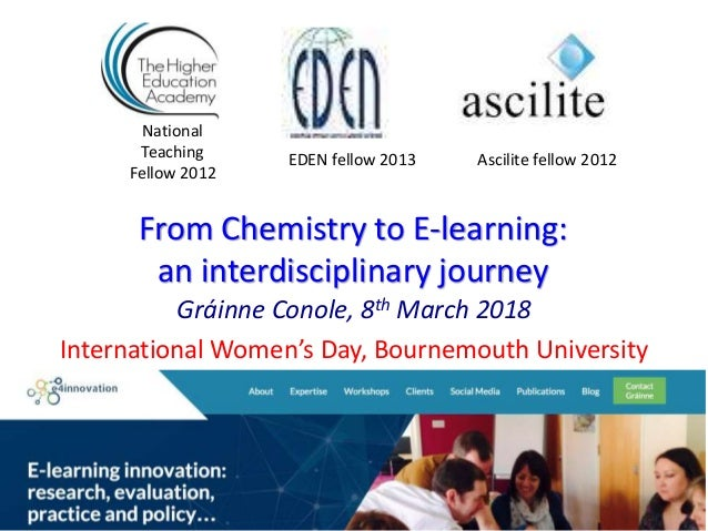From Chemistry to E-learning: an interdisciplinary journey Gráinne Conole, 8th March 2018 International Women's Day, Bourn...
