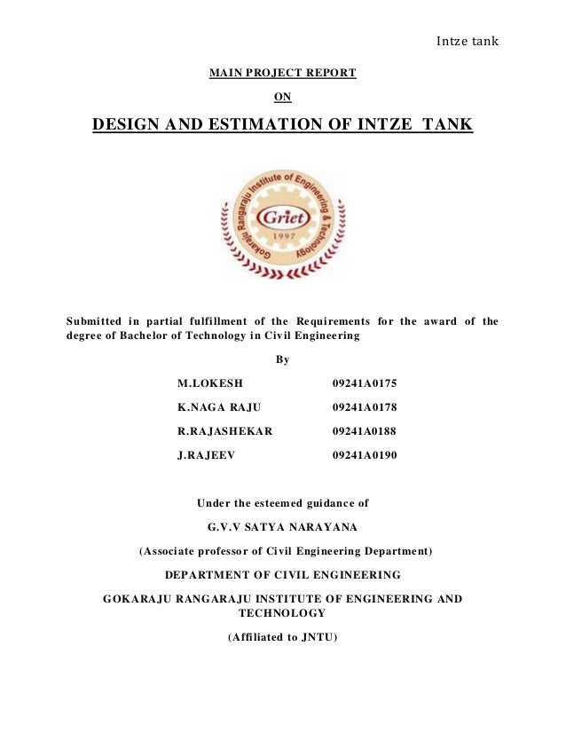 Intze tank MAIN PROJECT REPORT ON DESIGN AND ESTIMATION OF INTZE TANK Submitted in partial fulfillment of the Requirements...