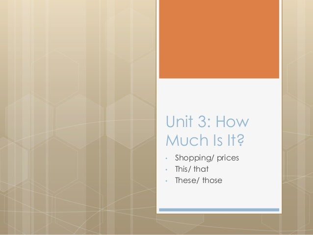Unit 3: HowMuch Is It?• Shopping/ prices• This/ that• These/ those
