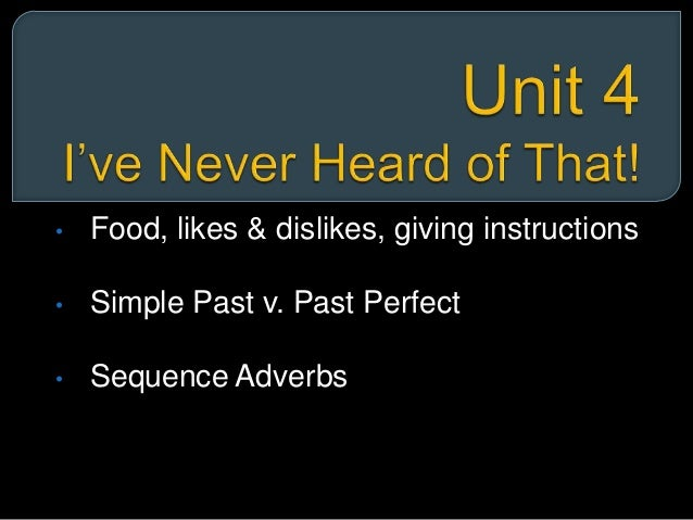 • Food, likes & dislikes, giving instructions• Simple Past v. Past Perfect• Sequence Adverbs