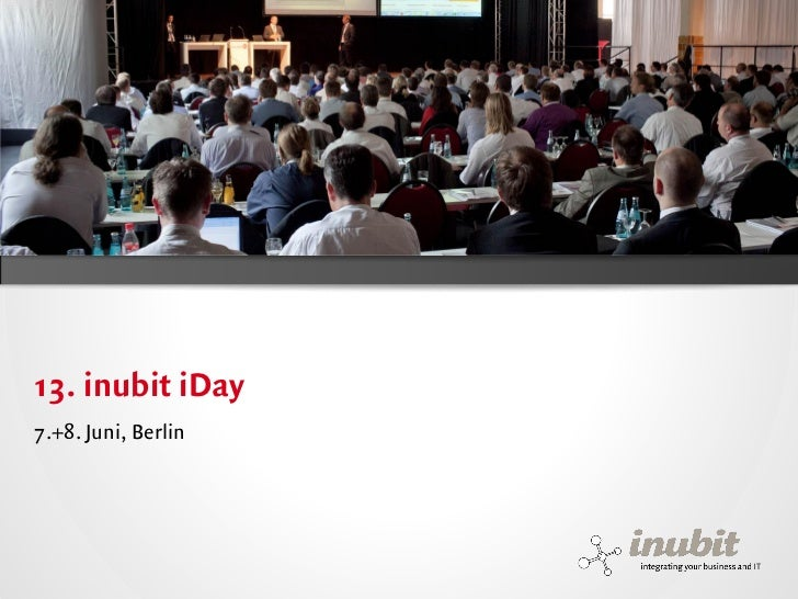 13. inubit iDay7.+8. Juni, Berlininubit – integrating your business and IT