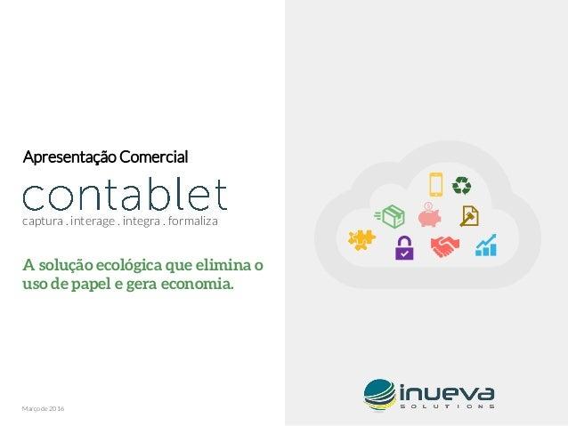 A solução ecológica que elimina o uso de papel e gera economia. Apresentação Comercial Março de 2016 captura . interage . ...