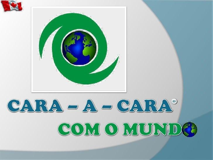 CARA – A – CARA<br />®<br />COM O MUNDO<br />