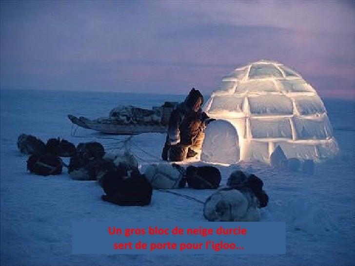 Un gros bloc de neige durcie  sert de porte pour l'igloo…