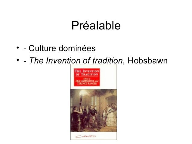 Préalable • - Culture dominées • - The Invention of tradition, Hobsbawn