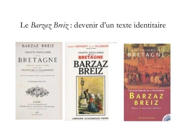 Le Barzaz Breiz : ce qui se construit autour d'un texte • Diffusion – - le choix de la langue écrite/traduction – - les co...
