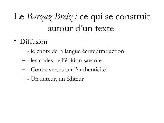 Le Barzaz Breiz : ce qui se construit autour d'un texte • Transmission (dans le temps) – Ré-éditions, évolution des public...