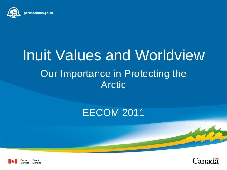 Inuit Values and Worldview Our Importance in Protecting the Arctic EECOM 2011