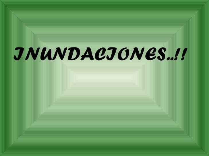 INUNDACIONES..!!