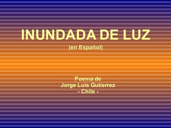 INUNDADA DE LUZ (en Español) Poema de Jorge Luis Gutierrez - Chile -