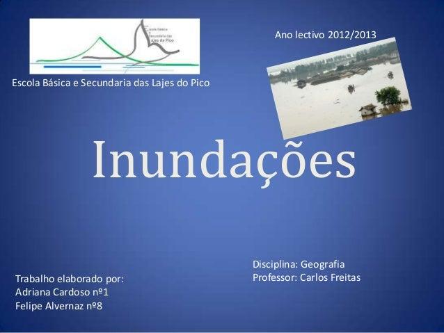 Ano lectivo 2012/2013Escola Básica e Secundaria das Lajes do Pico                 Inundações                              ...