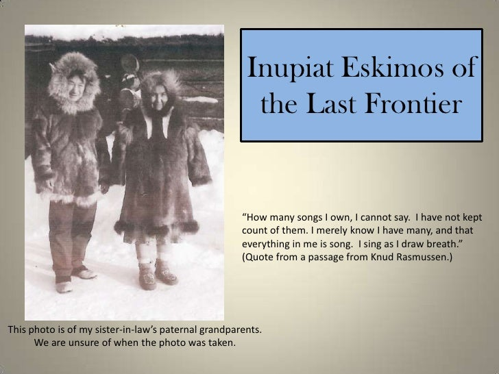 """Inupiat Eskimos of the Last Frontier<br />""""How many songs I own, I cannot say.  I have not kept count of them. I merely kn..."""