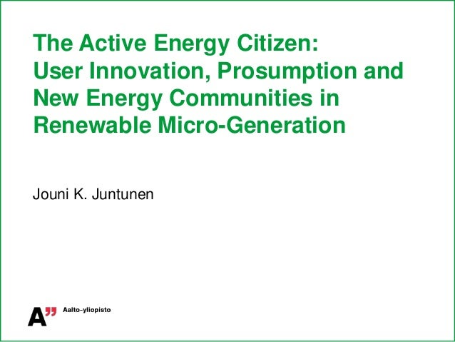 The Active Energy Citizen: User Innovation, Prosumption and New Energy Communities in Renewable Micro-Generation Jouni K. ...