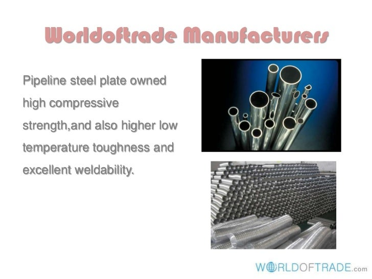 Worldoftrade ManufacturersPipeline steel plate ownedhigh compressivestrength,and also higher lowtemperature toughness ande...