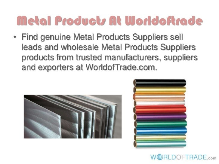 Metal Products At Worldoftrade• Find genuine Metal Products Suppliers sell  leads and wholesale Metal Products Suppliers  ...