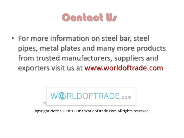 Contact Us• For more information on steel bar, steel  pipes, metal plates and many more products  from trusted manufacture...