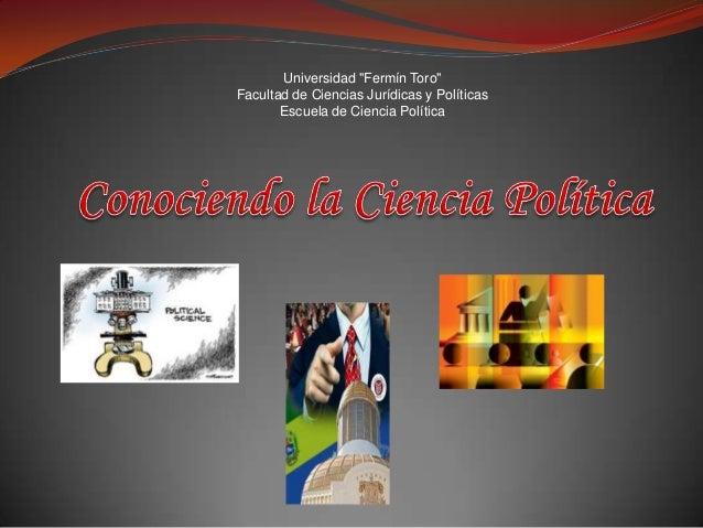 """Universidad """"Fermín Toro"""" Facultad de Ciencias Jurídicas y Políticas Escuela de Ciencia Política"""