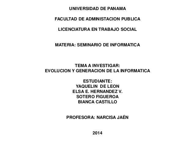 UNIVERSIDAD DE PANAMA  FACULTAD DE ADMINISTACION PUBLICA  LICENCIATURA EN TRABAJO SOCIAL  MATERIA: SEMINARIO DE INFORMATIC...