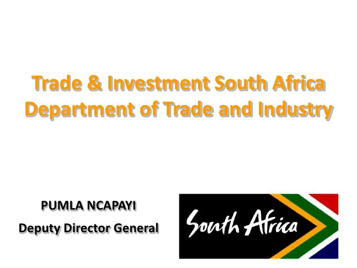 Trade & Investment South AfricaDepartment of Trade and Industry   PUMLA NCAPAYIDeputy Director General