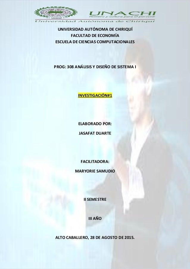 Investigación#1 Análisis y Diseño de Sistemas I 2015 Elaborado por: Jasafat Duarte Página 1 UNIVERSIDAD AUTÓNOMA DE CHIRIQ...