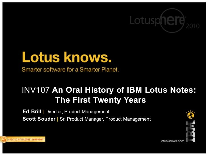 INV107 An Oral History of IBM Lotus Notes:         The First Twenty Years Ed Brill | Director, Product Management Scott So...
