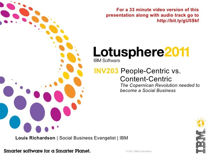 INV203  People-Centric vs. Content-Centric The Copernican Revolution needed to become a Social Business Louis Richardson  ...