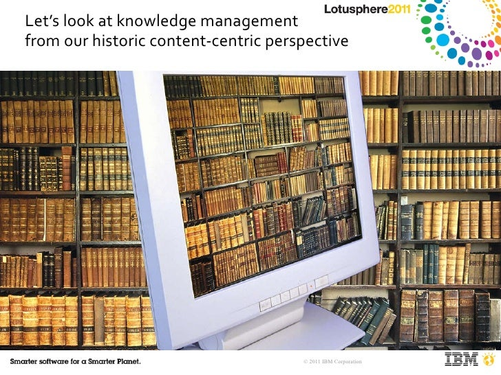Let's look at knowledge management  from our historic content-centric perspective