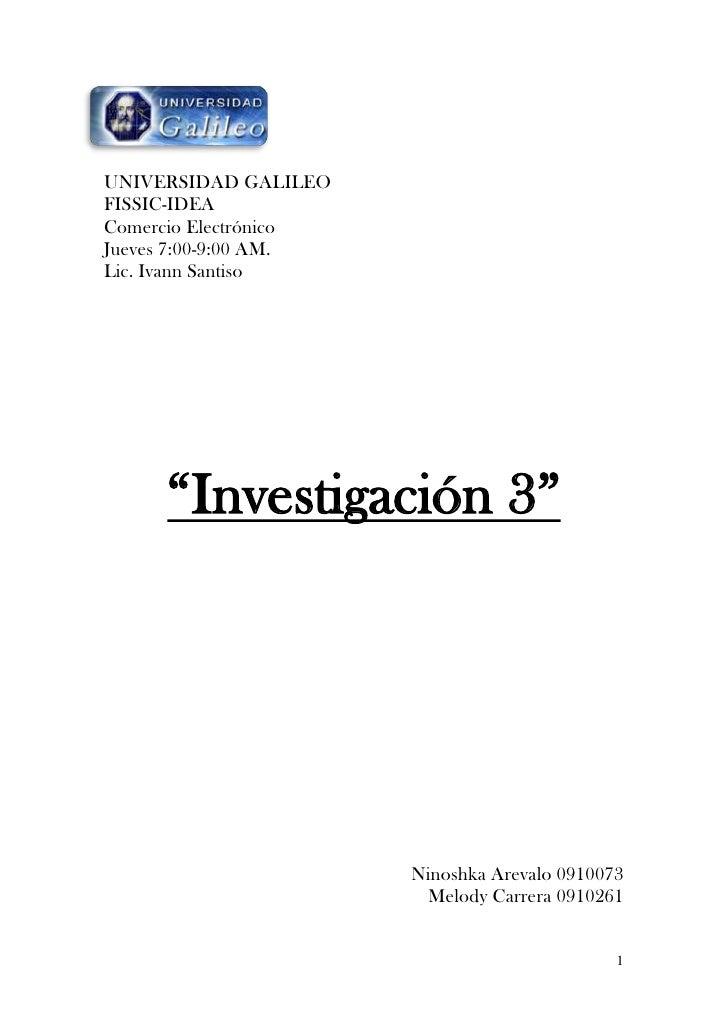 -1327172815<br />UNIVERSIDAD GALILEO<br />FISSIC-IDEA<br />Comercio Electrónico <br />Jueves 7:00-9:00 AM.<br />Lic. Ivann...