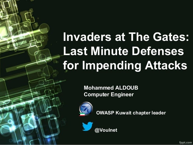 Invaders at The Gates:Last Minute Defensesfor Impending Attacks   Mohammed ALDOUB   Computer Engineer      OWASP Kuwait ch...