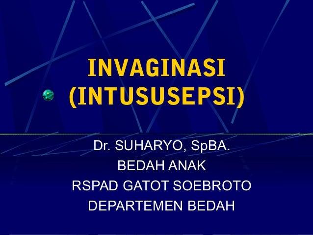 INVAGINASI (INTUSUSEPSI) Dr. SUHARYO, SpBA. BEDAH ANAK RSPAD GATOT SOEBROTO DEPARTEMEN BEDAH